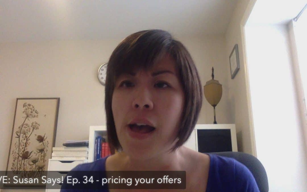 Live: Susan Says! Ep.34 – Pricing your offers>>Why you shouldn't ask people>>Why you're struggling to get people to pay>>What pricing does for your brand